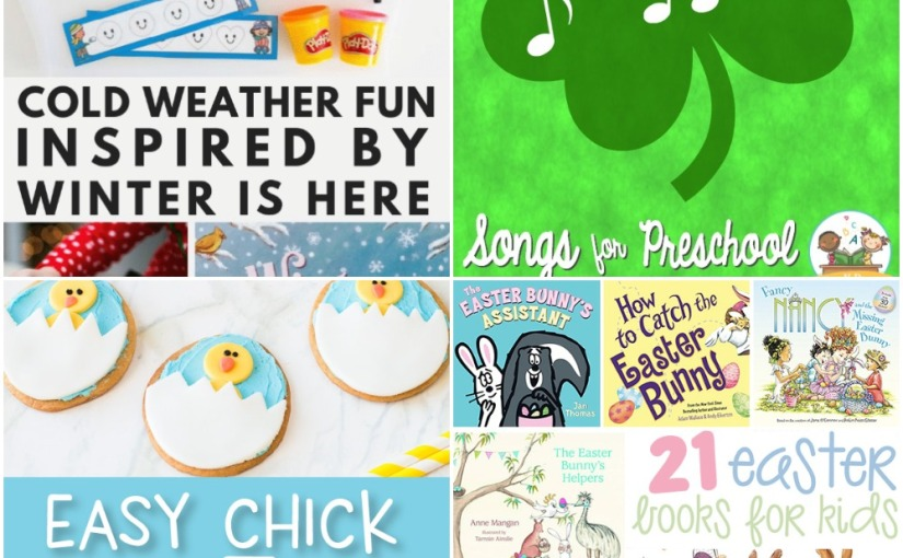 02.21 Cold Weather Fun, Chick Easter Cookies, St. Patrick's Day Songs, Best Easter Books