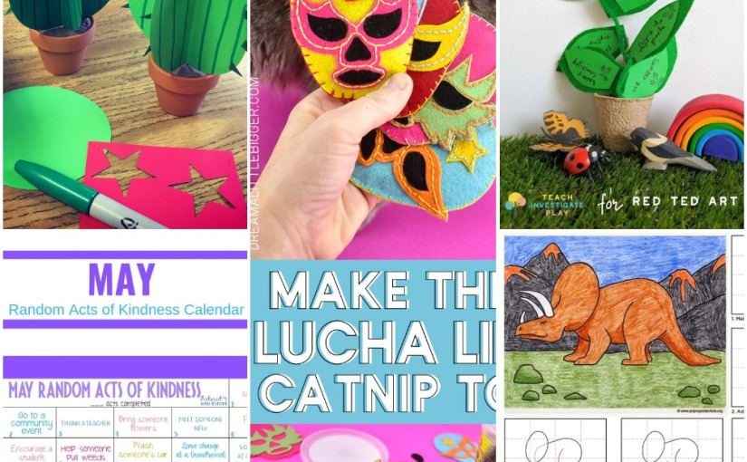 05.05 Paper Cactus, Draw a Dinosaur, Father's Day Gardening, Lucha Libre Toys, Random Acts of Kindness